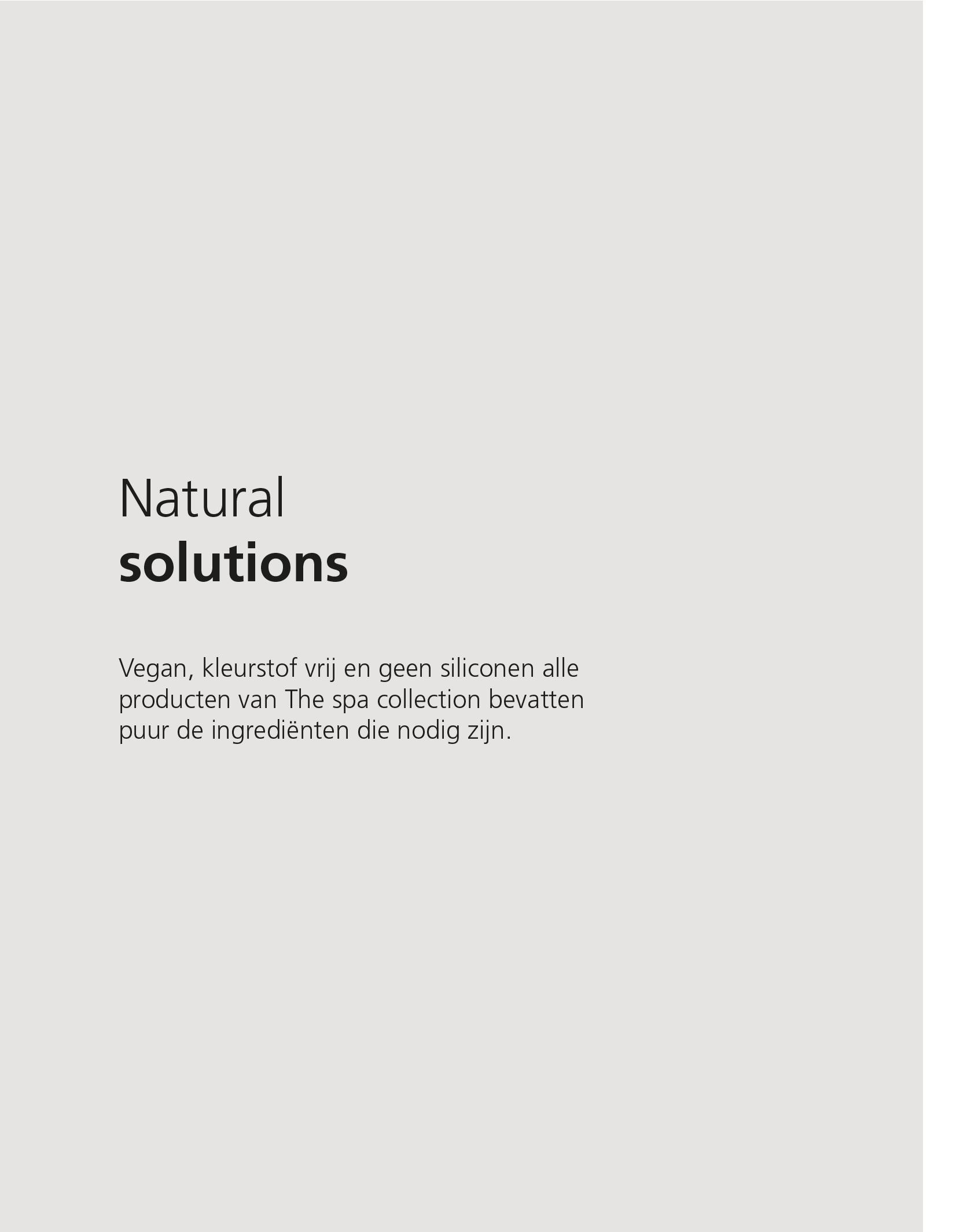 Natural solutions. Vegan, kleurstof vrij en geen siliconen, alle producten van The Spa Collection bevatten puur de ingrediënten die nodig zijn.